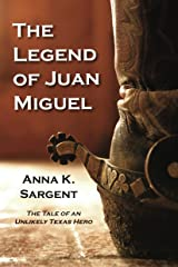 The Legend of Juan Miguel: The Tale of an Unlikely Texas Hero (The Juan Miguel Series Book 1) Kindle Edition