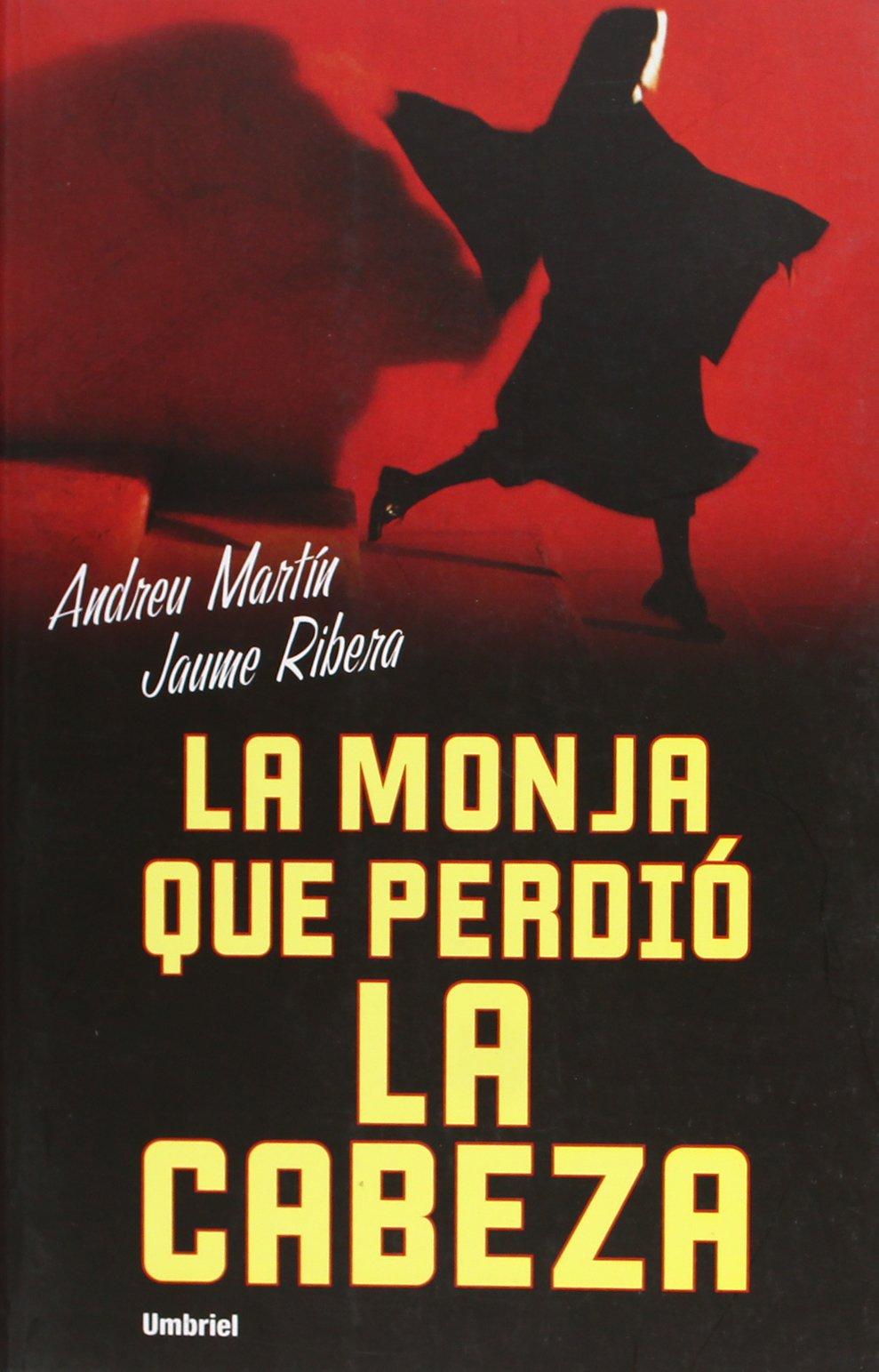 La monja que perdió la cabeza (Umbriel género negro): Amazon.es: Martín, Andreu, Ribera Montaña, Jaume: Libros
