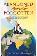 Abandoned but Not Forgotten: One woman's true story of being abducted as a child. To scouring the planet for her birth parents. Paperback