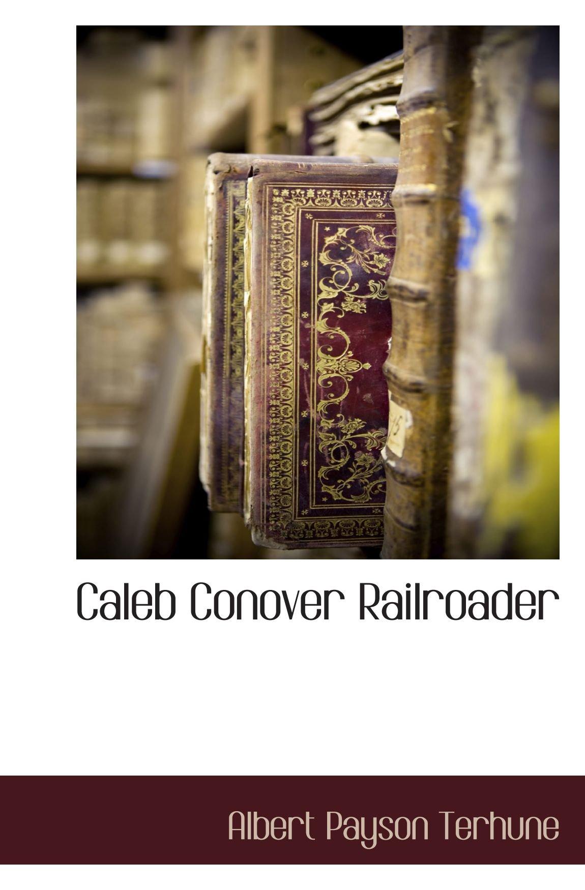 Download Caleb Conover Railroader pdf epub