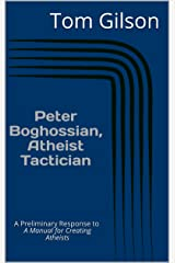 Peter Boghossian, Atheist Tactician : A Preliminary Response to A Manual for Creating Atheists Kindle Edition