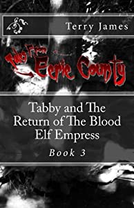 Tabby and The Return of The Blood Elf Empress (Tales from Eerie County Book 3)
