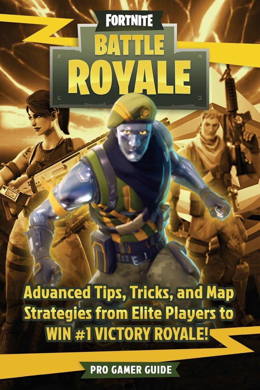 Fortnite: Battle Royale: Advanced Tips, Tricks, and Map Strategies from Elite Players to WIN #1 VICTORY ROYALE! Paperback – July 7, 2018 Pro Gamer Guide 1722498927 GAMES / Fantasy Sports