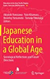 Japanese Education in a Global Age: Sociological Reflections and Future Directions (Education in the Asia-Pacific Region: Issues, Concerns and Prospects)