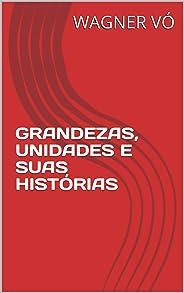 GRANDEZAS, UNIDADES E SUAS HISTÓRIAS