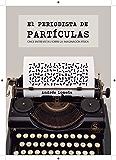 El periodista de partículas: Once entrevistas sobre la imaginación física (Entrevistas y divulgación científica)