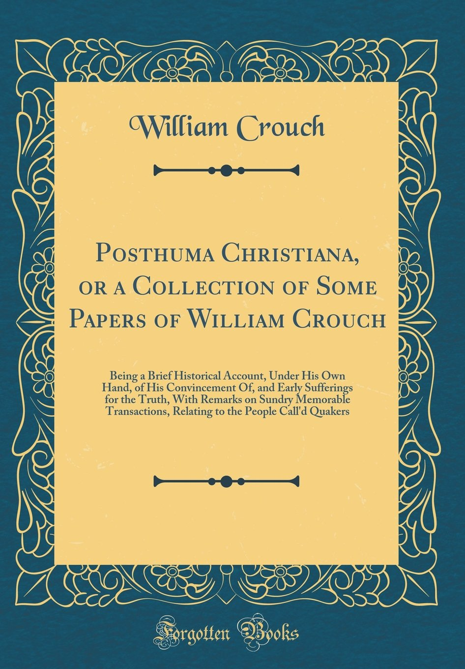 Download Posthuma Christiana, or a Collection of Some Papers of William Crouch: Being a Brief Historical Account, Under His Own Hand, of His Convincement Of, ... Transactions, Relating to the People PDF