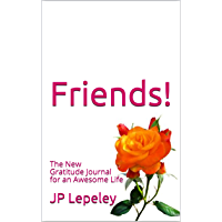 Friends!: The New Gratitude Journal for an Awesome Life (English Edition)