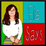 Ela Says