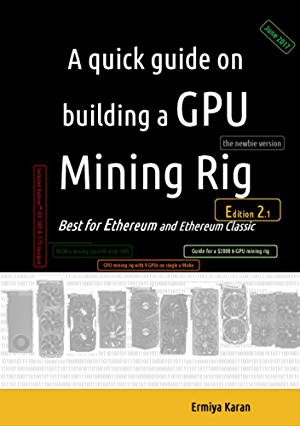 A quick guide on building a GPU Mining Rig (Second Edition): Best for Ethereum and Ethereum Classic platform