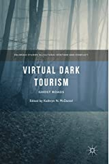 Virtual Dark Tourism: Ghost Roads (Palgrave Studies in Cultural Heritage and Conflict)