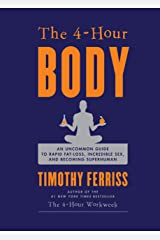 The 4-Hour Body: An Uncommon Guide to Rapid Fat-Loss, Incredible Sex, and Becoming Superhuman Kindle Edition