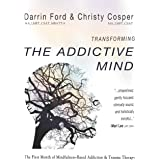 Transforming the Addictive Mind: The First Month of Mindfulness-Based Addiction Therapy (MBAT) (Volume 1)