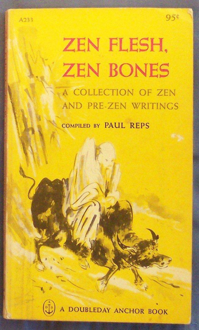 Amazon.com: Zen Flesh, Zen Bones: A Collection of Zen and Pre-Zen Writings:  Paul Reps: Books
