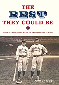 The Best They Could Be: How the Cleveland Indians became the Kings of Baseball, 1916-1920