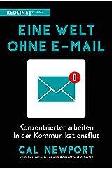 Eine Welt ohne E-Mail: Konzentrierter arbeiten in der Kommunikationsflut (German Edition) Kindle Edition