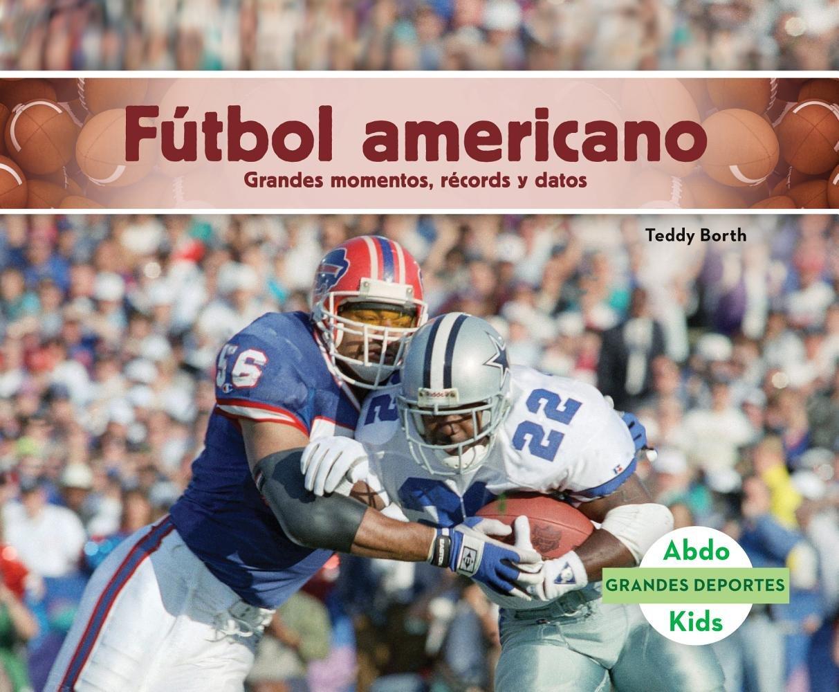 Futbol Americano: Grandes Momentos, Records y Datos Football: Great Moments, Records, and Facts Grandes Deportes / Great Sports: Amazon.es: Teddy Borth: ...