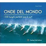 Onde del mondo. I 100 luoghi perfetti per il surf. Ediz. illustrata
