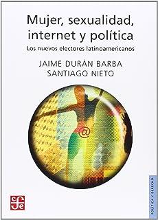 Mujer, sexualidad, internet y política. Los nuevos electores latinoamericanos (Politica y Derecho