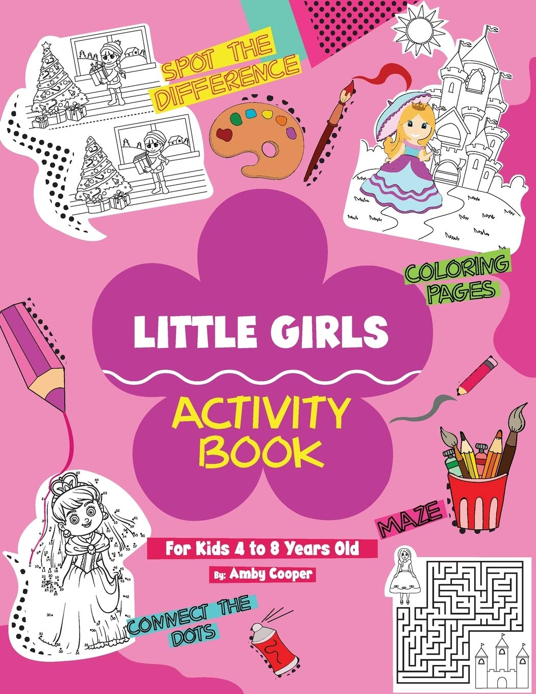 Little Girls Activity Book For Kids 4 To 8 Years Old Fun And Learning Activities For Preschool And School Age Children Coloring Maze Puzzles Connect The Dots Spot The Difference Cooper Amby