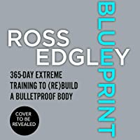 Blueprint: 365-Day Extreme Training to (Re)Build a Bulletproof Body