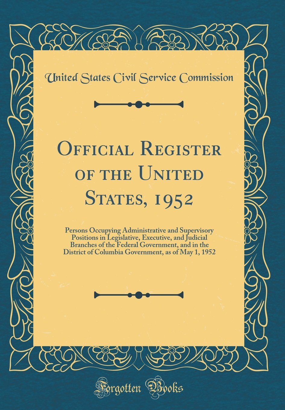 Official Register of the United States, 1952: Persons Occupying Administrative and Supervisory Positions in Legislative, Executive, and Judicial ... of Columbia Government, as of May 1, 1952 pdf