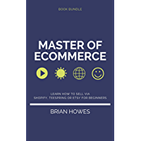 Master of Ecommerce: Learn How to Sell via Shopify, Teespring or Etsy for Beginners (Book Bundle) (English Edition)
