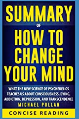 Summary of How to Change Your Mind: What the New Science of Psychedelics Teaches Us About Consciousness, Dying, Addiction, Depression, and Transcendence By Michael Pollan Paperback