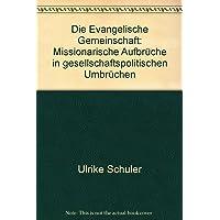 Die Evangelische Gemeinschaft: Missionarische Aufbrüche in gesellschaftspolitischen Umbrüchen (Emk-Studien)
