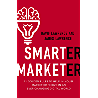 Smarter Marketer: 11 Golden Rules to Help In-House Marketers Thrive in an Ever-Changing Digital World