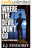 Where The Devil Won't Go: A Lucas Peyroux Novel