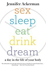 Sex Sleep Eat Drink Dream: A Day in the Life of Your Body Kindle Edition