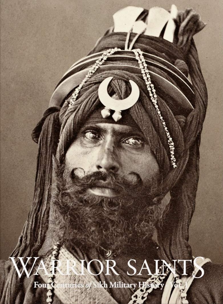 Warrior Saints  Four Centuries Of Sikh Military History  Volume 1