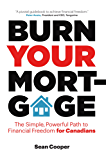 Burn Your Mortgage: The Simple, Powerful Path to Financial Freedom for Canadians