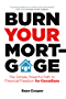 Burn Your Mortgage: The Simple, Powerful Path to Financial Freedom for Canadians (English Edition)