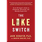 The Like Switch: An Ex-FBI Agent's Guide to Influencing, Attracting, and Winning People Over (1) (The Like Switch Series)