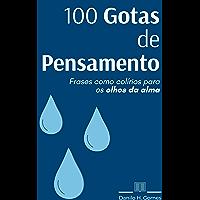 100 Gotas de Pensamento: Frases como colírios para os olhos da alma