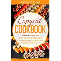 Copycat Cookbook: Japanese Cuisine +100 Delicious, Quick and Easy Recipes to Follow to Prepare your Favorite Dishes at the Home Restaurant. Including Cooking Techniques for Beginners, From Appetizers