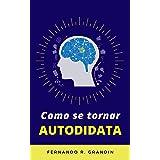 COMO SE TORNAR AUTODIDATA - Autoaprendizado Com Foco em Resultados - Método Ultraeficiente: Aprenda de uma vez por todas, com