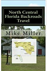 North Central Florida Backroads Travel: Day Trips Off The Beaten Path: Towns, Beaches, Historic Sites, Wineries, Attractions (FLORIDA BACKROADS TRAVEL GUIDES Book 2) Kindle Edition
