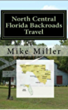 North Central Florida Backroads Travel: Day Trips Off The Beaten Path: Towns, Beaches, Historic Sites, Wineries, Attractions (FLORIDA BACKROADS TRAVEL GUIDES Book 2)