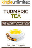 Turmeric Tea: Health Benefits and Recipes for Golden Milk and More (Healthy-Living Recipes)