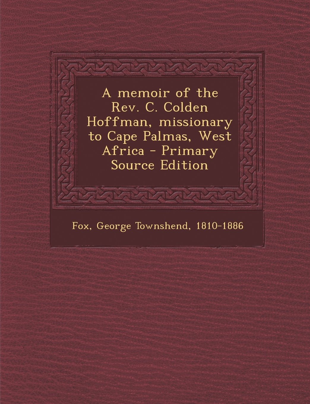 Download A Memoir of the REV. C. Colden Hoffman, Missionary to Cape Palmas, West Africa - Primary Source Edition ebook