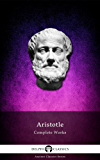 Delphi Complete Works of Aristotle (Illustrated) (Delphi Ancient Classics Book 11)