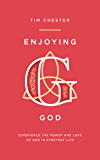 Enjoying God: Experience the power and love of God in everyday (English Edition)