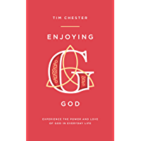 Enjoying God: Experience the power and love of God in everyday