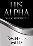 His Alpha: Curving Straight Lines (The Curving Series Book 1)