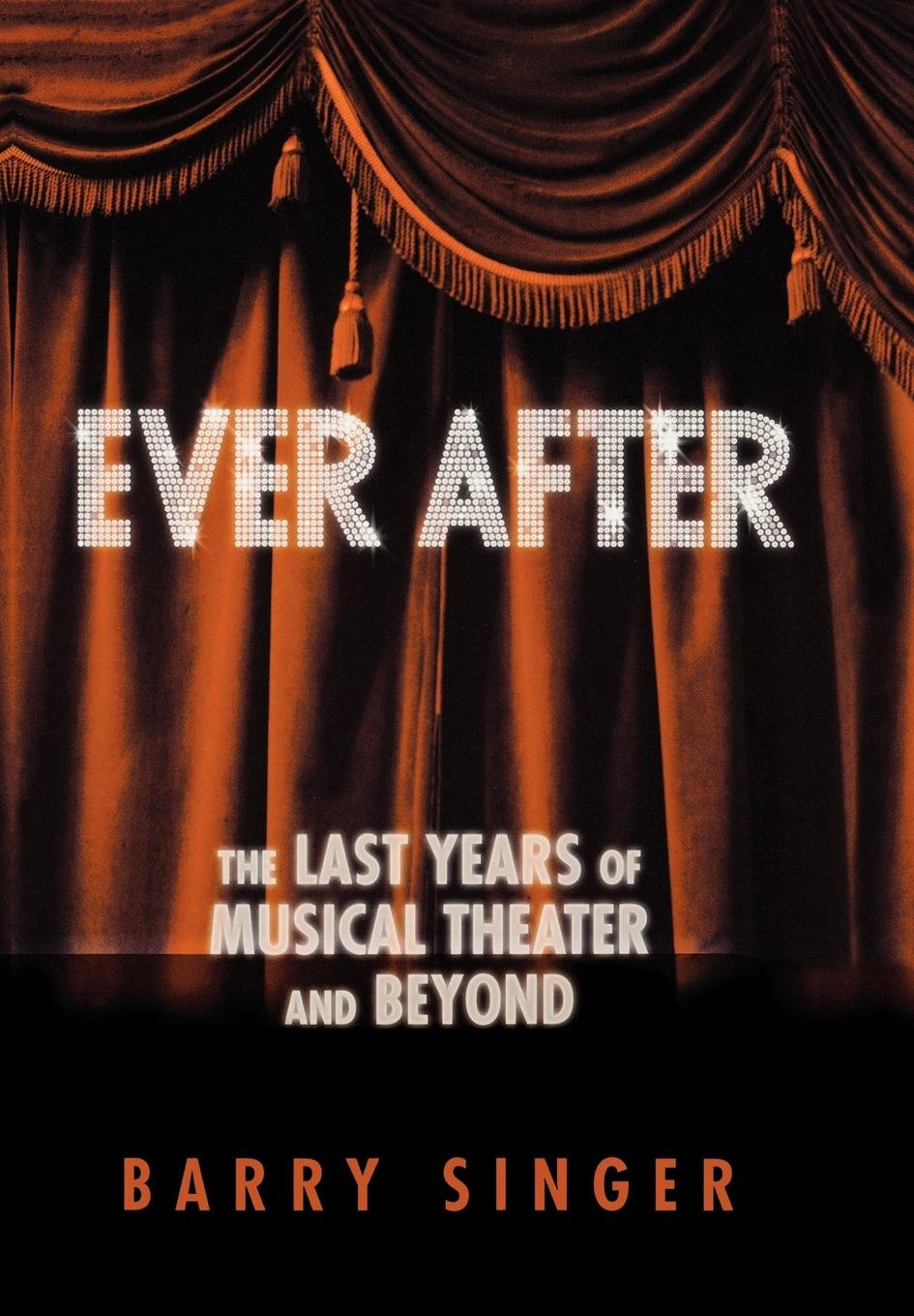 Ever After: The Last Years of Musical Theater and Beyond ebook