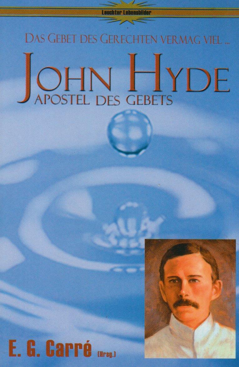 John Hyde - Apostel des Gebets: Das Gebet des Gerechten vermag viel (Leuchter Lebensbilder)