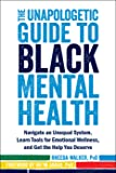 The Unapologetic Guide to Black Mental Health: Navigate an Unequal System, Learn Tools for Emotional Wellness, and Get…